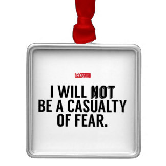 i_will_not_be_a_casualty_of_fear