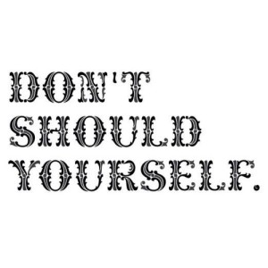 dont-should-yourself
